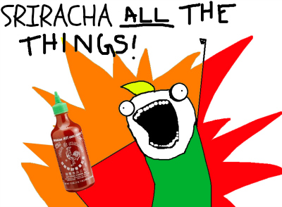 Sriracha ALL THE THINGS!