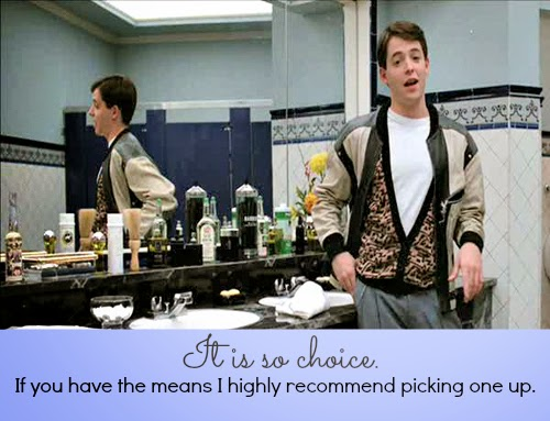 Ferris Bueller Quote: It is SO choice.