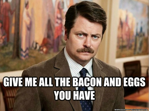 "ust give me all the bacon and eggs you have. Wait, wait. I'm worried what you just heard was, ""Give me a lot of bacon and eggs."" What I said was, ""Give me all the bacon and eggs you have"". Do you understand?"