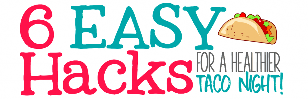 6 EASY Hacks for a Healthy Taco Night! peasandcrayons.com