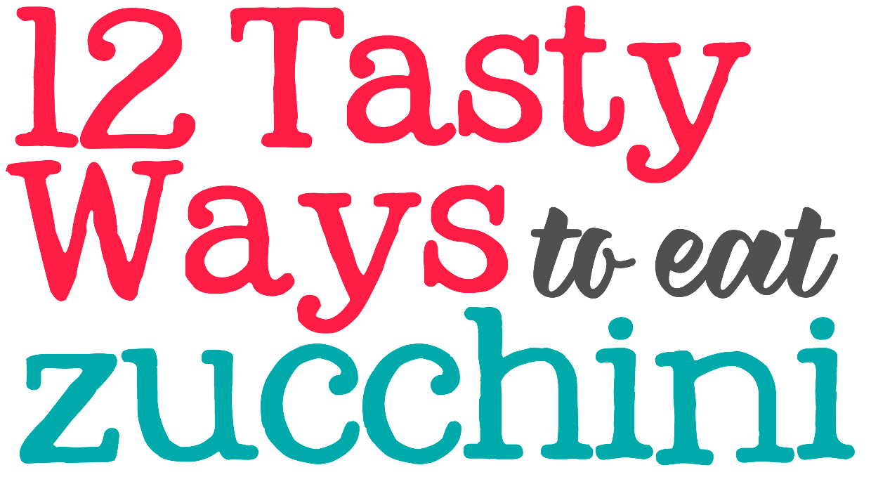 Let's make the most of scrumptious Summer produce with 12 Tasty Ways to Eat Zucchini!